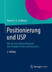 Positionierung und USP: Wie Sie eine Alleinstellung für Ihre Produkte finden und umsetzen, Ausgabe 2
