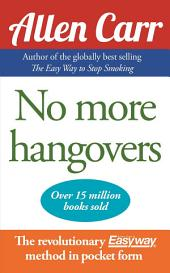 No More Hangovers: The revolutionary Allen Carr's Easy Way in pocket form