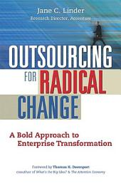 Outsourcing for Radical Change: A Bold Approach to Enterprise Transformation