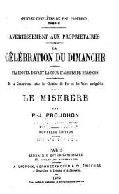 Oeuvres complètes de P.-J. Proudhon: Avertissement aux propriétaires sur une défense de la propriété. De la célébration du dimanche. De la concurrence entre les chemins de fer et les voies navigables. Le miserere, ou, La pénitence d'un roi