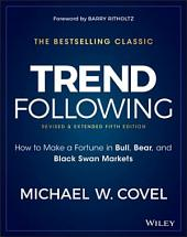 Trend Following: How to Make a Fortune in Bull, Bear, and Black Swan Markets, Edition 5