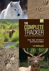 Complete Tracker: Tracks, Signs, and Habits of North American Wildlife, Edition 2