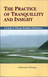 The Practice of the Tranquility and Insight: A Guide to Tibetan Buddhist Mediation