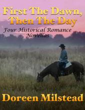 First the Dawn, Then the Day: Four Historical Romance Novellas
