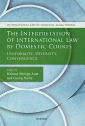 The Interpretation of International Law by Domestic Courts: Uniformity, Diversity, Convergence