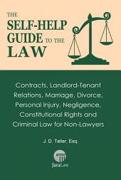 The Self-Help Guide to the Law: Contracts, Landlord-Tenant Relations, Marriage, Divorce, Personal Injury, Negligence, Constitutional Rights and Criminal Law for Non-Lawyers