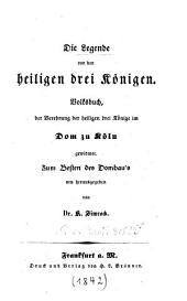 Die Legende von den heiligen drei Königen: Volksbuch, der Verehrung der heiligen drei Könige im Dom zu Köln gewidmet : zum Besten des Dombau's