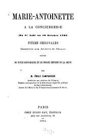Marie-Andoinette a la conciergerie: du 1er Août au 16 Octobre 1793) Pièces originales, conservées aux archives de l'Empire suivies de notes historiques et du procês imprime de la reine