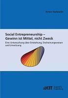 Social Entrepreneurship   Gewinn ist Mittel  nicht Zweck   eine Untersuchung   ber Entstehung  Erscheinungsweisen und Umsetzung PDF