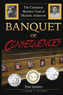 Banquet of Consequences  A Juror s Plight  The Carnation Murders Trial of Michele Anderson