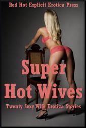 Super Hot Wives: Twenty Hot Wife Explicit Stories