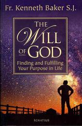 The Will of God: Finding and Fulfilling Your Purpose in Life