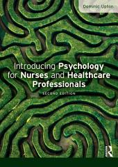 Introducing Psychology for Nurses and Healthcare Professionals: Edition 2