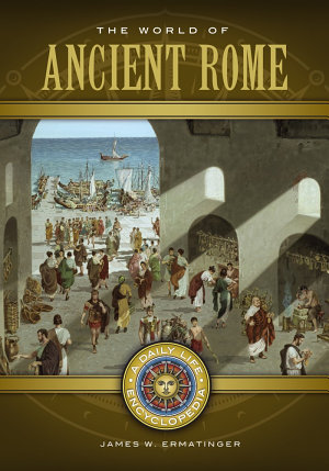 The World of Ancient Rome  A Daily Life Encyclopedia  2 volumes  PDF
