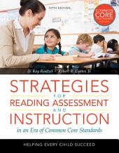Strategies for Reading Assessment and Instruction in an Era of Common Core Standards: Helping Every Child Succeed, Edition 5