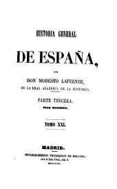 Historia general de España, desde los tiempos mas remotos hasta nuestros dias. Por Don Modesto Lafuente: Volumen 21