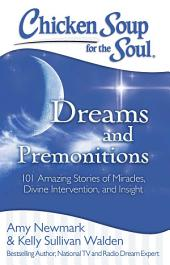 Chicken Soup for the Soul: Dreams and Premonitions: 101 Amazing Stories of Divine Intervention, Faith, and Insight