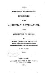 On the Miraculous and Internal Evidences of the Christian Revelation: And the Authority of Its Records, Volume 1