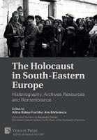 The Holocaust in South Eastern Europe  Historiography  Archives Resources and Remembrance PDF