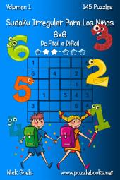 Sudoku Irregular Para Los Niños 6x6 - De Fácil a Difícil - Volumen 1 - 145 Puzzles