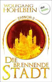 Enwor - Band 2: Die brennende Stadt: Die Bestseller-Serie