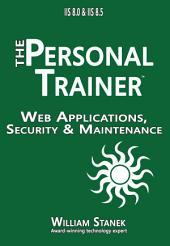 IIS 8 Web Applications, Security & Maintenance: The Personal Trainer for IIS 8.0 & IIS 8.5