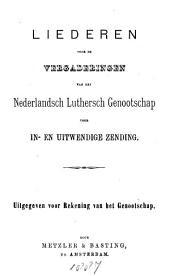 Liederen voor de vergaderingen van het Nederlandsch Luthersch Genootschap voor in- en uitwendige zending: Volume 1