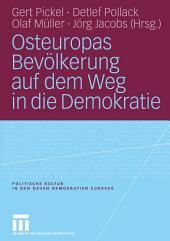 Osteuropas Bevölkerung auf dem Weg in die Demokratie: Repräsentative Untersuchungen in Ostdeutschland und zehn osteuropäischen Transformationsstaaten