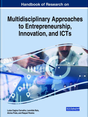 Handbook of Research on Multidisciplinary Approaches to Entrepreneurship  Innovation  and ICTs