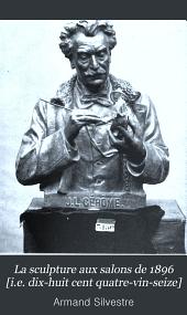 La sculpture aux salons de 1896 [i.e. dix-huit cent quatre-vin-seize]