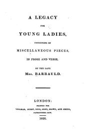 A Legacy for Young Ladies: Consisting of Miscellaneous Pieces, in Prose and Verse