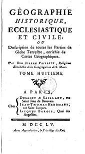 Géographie historique, ecclesiastique et civile ou Description de toutes les parties du globe terrestre, enrichie de cartes géographiques: Volume8