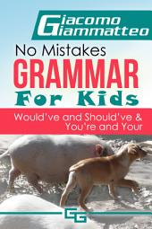 No Mistakes Grammar for Kids, Volume IV: Would've and Should've & You're and Your
