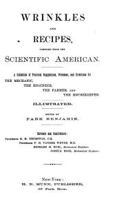 Wrinkles and Recipes: Compiled from the Scientific American. A Collection of Practical Suggestions, Processes, and Directions for the Mechanic, the Engineer, the Farmer, and the Housekeeper ...