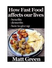 How Fast Food Affect Our Life - And What We Can Do About It - Healthy Series