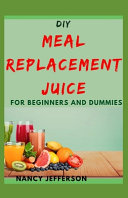 DIY Meal Replacement Juice For Beginners and Dummies PDF