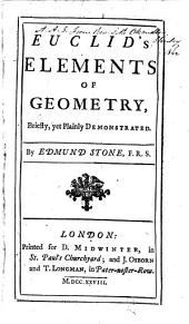 Elements of Geometry, Briefly, Yet Plainly Demonstrated by Edmund Stone