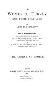 The Christian women  Introductory chapters on The ethnography of Turkey  and Folk conceptions of nature  by J  S  Stuart Glennie PDF