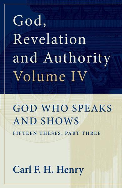 Download God  Revelation and Authority  God Who Speaks and Shows  Vol  4  Book