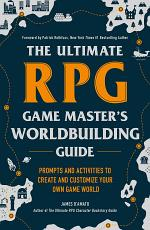 The Ultimate RPG Game Master's Worldbuilding Guide
