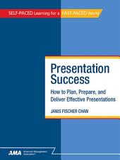 Presentation Success: How to Plan, Prepare, and Deliver Effective Presentations - EBook Edition