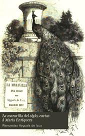 La maravilla del siglo, cartas á Maria Enriqueta,: ó sea una visita à Paris y Londres durante la famosa exhibición de la industria universal de 1851, Volumen 1
