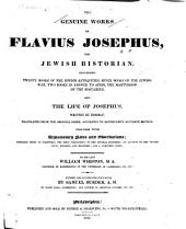 The Genuine Works of Flavius Josephus, the Jewish Historian: Containing Twenty Books of the Jewish Antiquities, Seven Books of the Jewish War, Two Books in Answer to Apion, the Martyrdom of the Maccabees, and the Life of Josephus, Written by Himself
