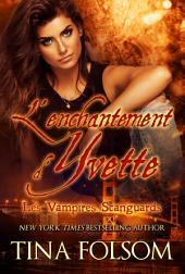 L'Enchantement d'Yvette: Les Vampires Scanguards - Tome 4