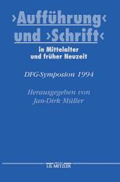 """""""Aufführung"""" und """"Schrift"""" in Mittelalter und früher Neuzeit: DFG-Symposion 1994"""