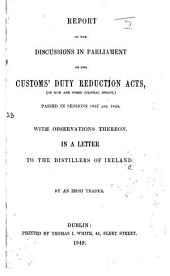 Report of the Discussions in Parliament on the Customs' Duty Reduction Acts ... in a letter to the Distillers of Ireland. By an Irish Trader. [Signed: C. B.]