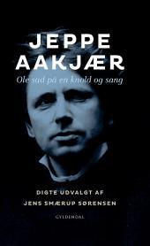 Ole sad på en knold og sang: Digte udvalgt af Jens Smærup Sørensen