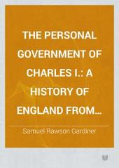 The Personal Government of Charles I.: A History of England from the Assassination of the Duke of Buckingham to the Declaration of the Judges on Ship-money; 1628-1637, Volume 1
