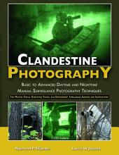 CLANDESTINE PHOTOGRAPHY: Basic to Advanced Daytime and Nighttime Manual Surveillance Photography Techniques-For Military Special Operations Forces, Law Enforcement, Intelligence Agencies, and Investigators