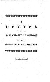 A Letter from a Merchant in London to his Nephew in North America, relative to the present posture of affairs in the Colonies, etc. [Signed: A. B., i.e. Josiah Tucker.]
